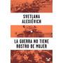 La Guerra No Tiene Rostro De Mujer - S. Alexievich - Digital