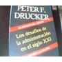 Peter Drucker. Los Desafios De La Administración Siglo Xxi