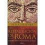 Peter Heather La Restauración De Roma Crítica Serie Mayor