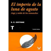 El Imperio De La Luna De Agosto - S. C. Gwynne - Digital