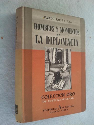 Hombres Y Momentos De La Diplomacia. Pablo Rojas Paz