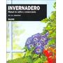 Invernadero - Manual De Cultivo Y Conservacion- D.g.hessayon