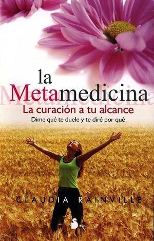 La Metamedicina. La Curacion A Tu Alcance. Claudia Rainville