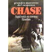 (césar Aira) Aquí Está Su Corona Fúnebre- James H Chase 1989