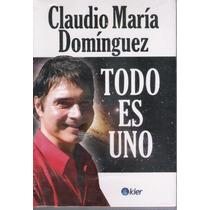 Todo Es Uno Claudio Maria Dominguez Nuevo