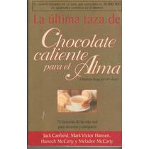 La Ultima Taza De Chocolate Caliente Jack Canfield Y Otros
