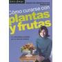Como Curarse Con Plantas Y Frutas - Libro Amigo - 3824