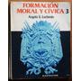 Formaciòn Moral Y Cìvica 3 / Ángela E. Luchenio