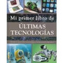 Mi Primer Libro De Ultimas Tecnologias. Steve Parker