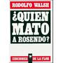 ¿quién Mato A Rosendo? -rodolfo Walsh