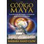 El Código Maya. Barbara Hand Clow. Libro Digital