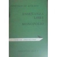 Enseñanza Libre Y Monopolio.santiago De Estrada. Ed.sigla