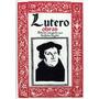 Obras De Lutero (ed. De Teófanes Egido), Martín Lutero