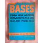 Bases Para Una Accion Comunitaria En Salud Publica Por Aldao