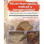 Nutriterapia, Salud Y Longevidad, Vivir Mejor. Libro Digital