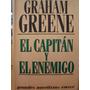 Grahan Greene / El Capitán Y El Enemigo Libro