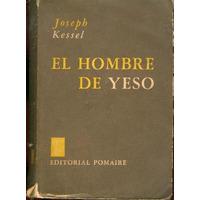 El Hombre De Yeso. Joseph Kessel