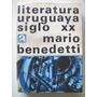 Benedetti Mario: Literatura Uruguaya Siglo Xx.
