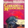 Isidoro Blaisten, Cerrado Por Melancolía, Ed. Emecé