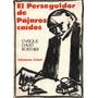 El Perseguidor De Pájaros Caídos (enrique David Borthiry)