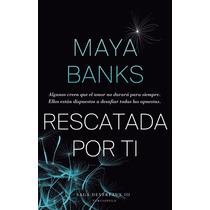 Maya Banks - Rescatada Por Ti Libro Digital