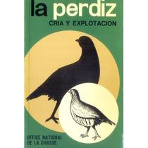 La Perdiz. Cría Y Explotación. Office National De La Chasse.