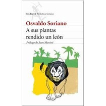 A Sus Plantas Rendido Un Leon - Osvaldo Soriano- Seix Barral