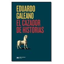 El Cazador De Historias, Eduardo Galeano