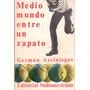 Germán Arciniegas - Medio Mundo Entre Un Zapato - K3