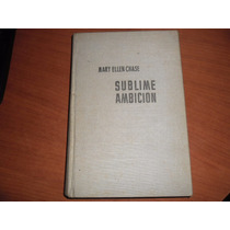 Sublime Ambiciòn - Mary Ellen Chase - Bruguera-1ra Ediciòn