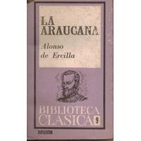 La Araucana. Alonso De Ercilla. Ed. Difusión. 1977