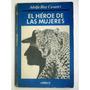 Adolfo Bioy Casares - El Heroe De Las Mujeres - Buen Estado