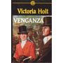 Venganza - Victoria Holt