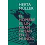 Herta Muller / El Hombre Es Un Gran Faisan En El Mundo