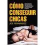 Como Conseguir Chicas - Joe Fernandez