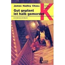 Gut Geplant Ist Halb Gemordet James Hadley Chase