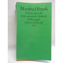 Einfuhrung In Die Fruhromantische Asthetik Manfred Frank