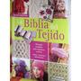La Biblia Del Tejido - Tecnicas Paso A Paso - 1 Vol. Color