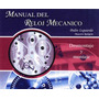 Manual Del Reloj Mecánico - Pedro Izquierdo - Guía Digital