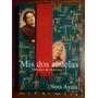 Mis Dos Abuelas 100 Años De Historias Nora Ayala Vivencias