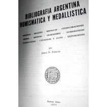 Bibliografìa Argentina Numismàtica Y Medallistica J. Ferrari