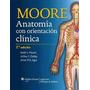 Moore Anatomía Con Orientación Clínica 7ed. Nuevo!!