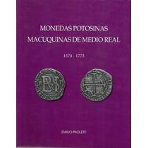 Libro Monedas Potosinas Macuquinas De 1/2 Real Paoletti
