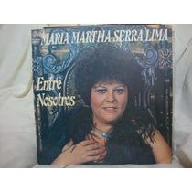 Vinilo Maria Martha Serra Lima Entre Nosotros