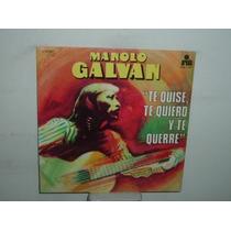 Manolo Galvan Te Quise Te Quiero Te Querre Vinilo Argentino