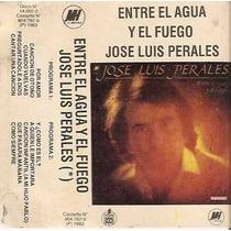 Jose Luis Perales Entre El Agua Y El Fuego Cassette