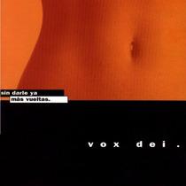 Cd Vox Dei - Sin Darle Ya Más Vueltas ( Eshop Big Bang Rock)