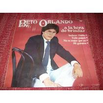 Disco De Beto Orlando - A La Hora De Brindar Lp Nuevo