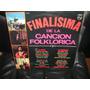 Finalisima De La Cancion Folklorica. Lp.