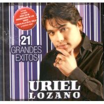 Uriel Lozano 21 Grandes Exitos